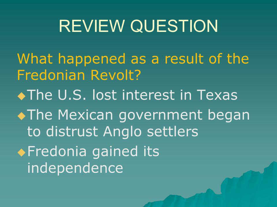 REVIEW QUESTION What happened as a result of the Fredonian Revolt