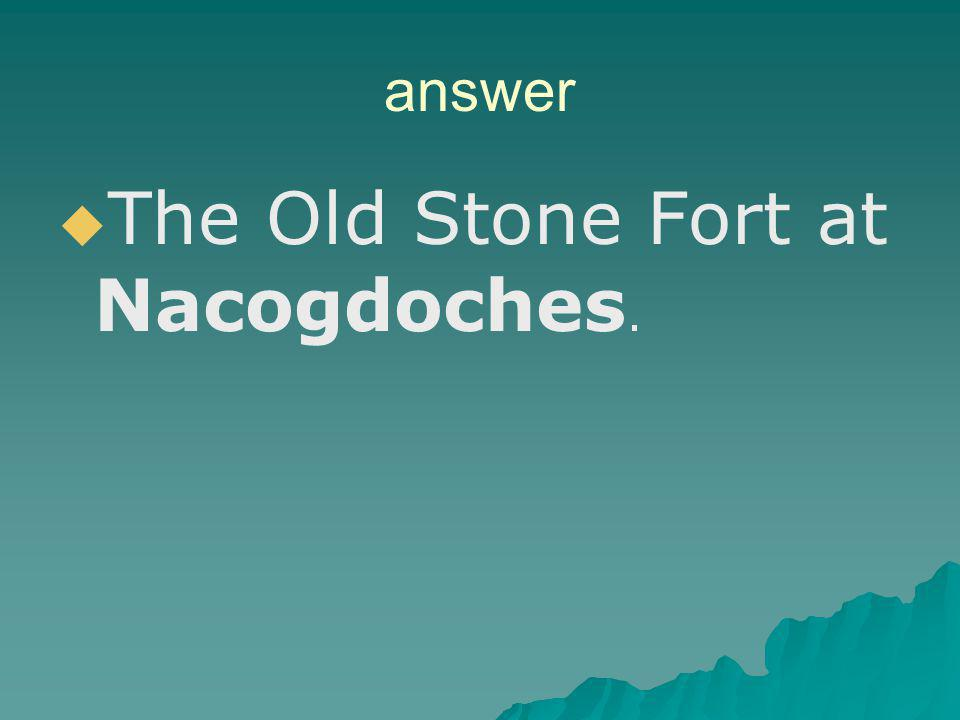 The Old Stone Fort at Nacogdoches.