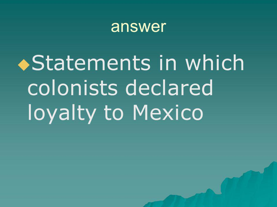 Statements in which colonists declared loyalty to Mexico