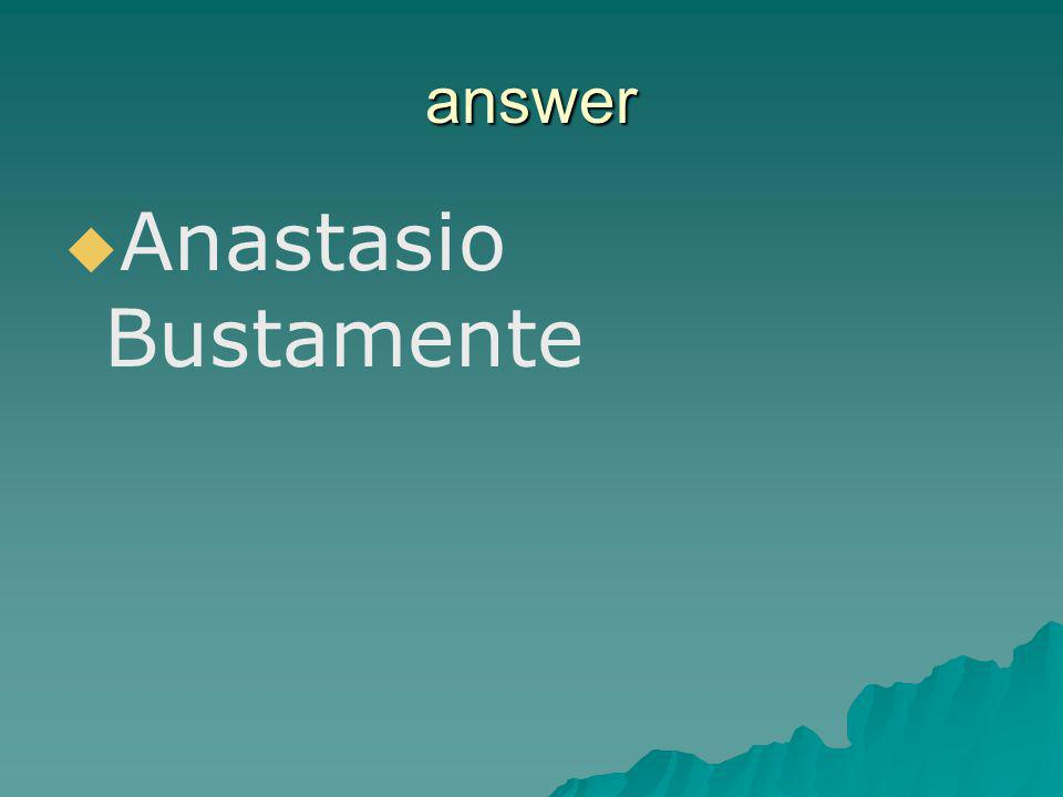 answer Anastasio Bustamente