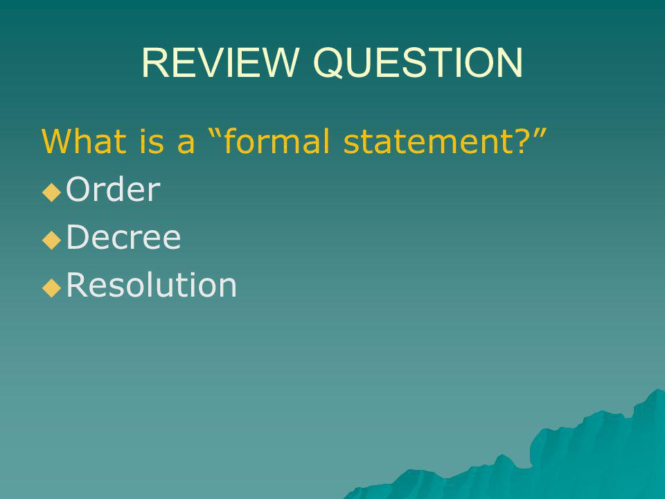 REVIEW QUESTION What is a formal statement Order Decree Resolution