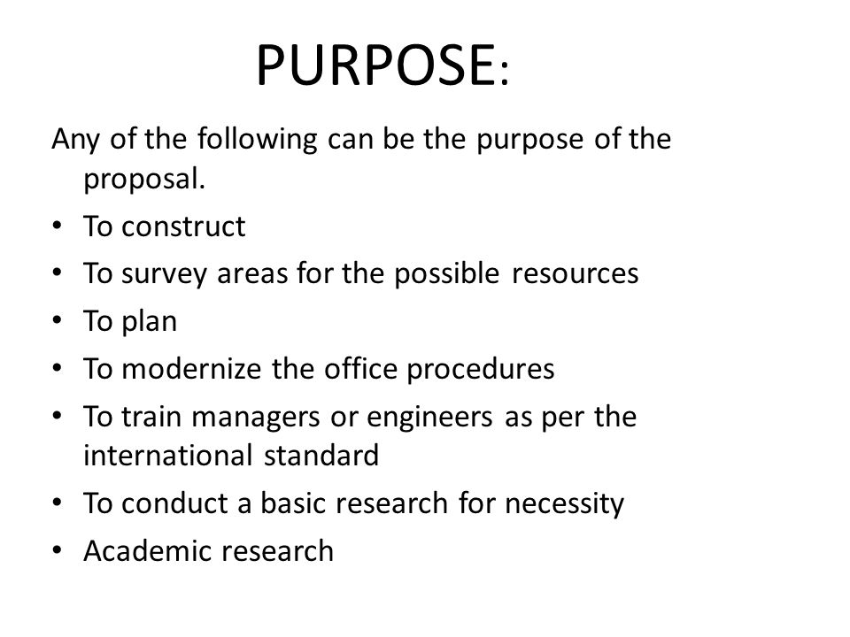 PURPOSE: Any of the following can be the purpose of the proposal.