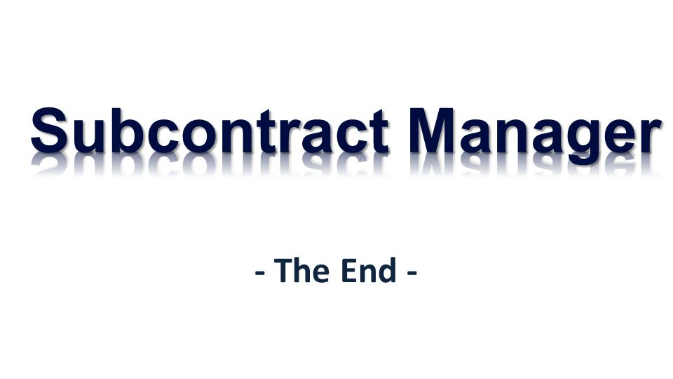 Subcontract Manager - The End -