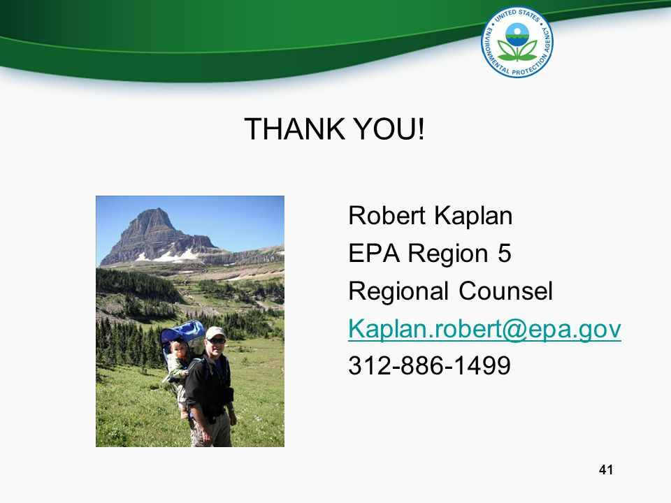THANK YOU! Robert Kaplan EPA Region 5 Regional Counsel Kaplan.robert@epa.gov 312-886-1499