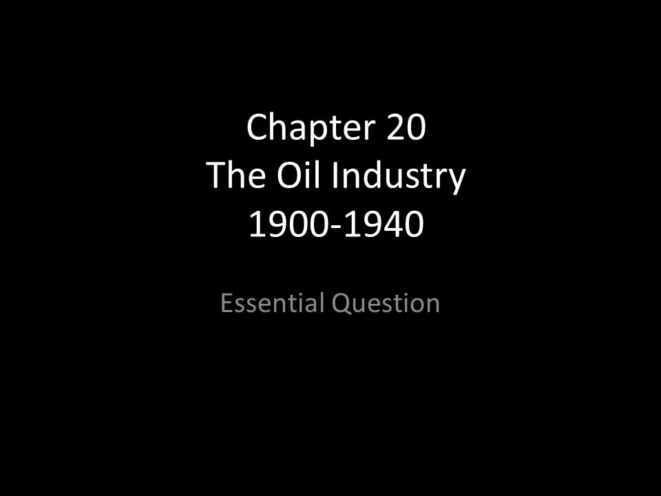 Chapter 20 The Oil Industry 1900-1940