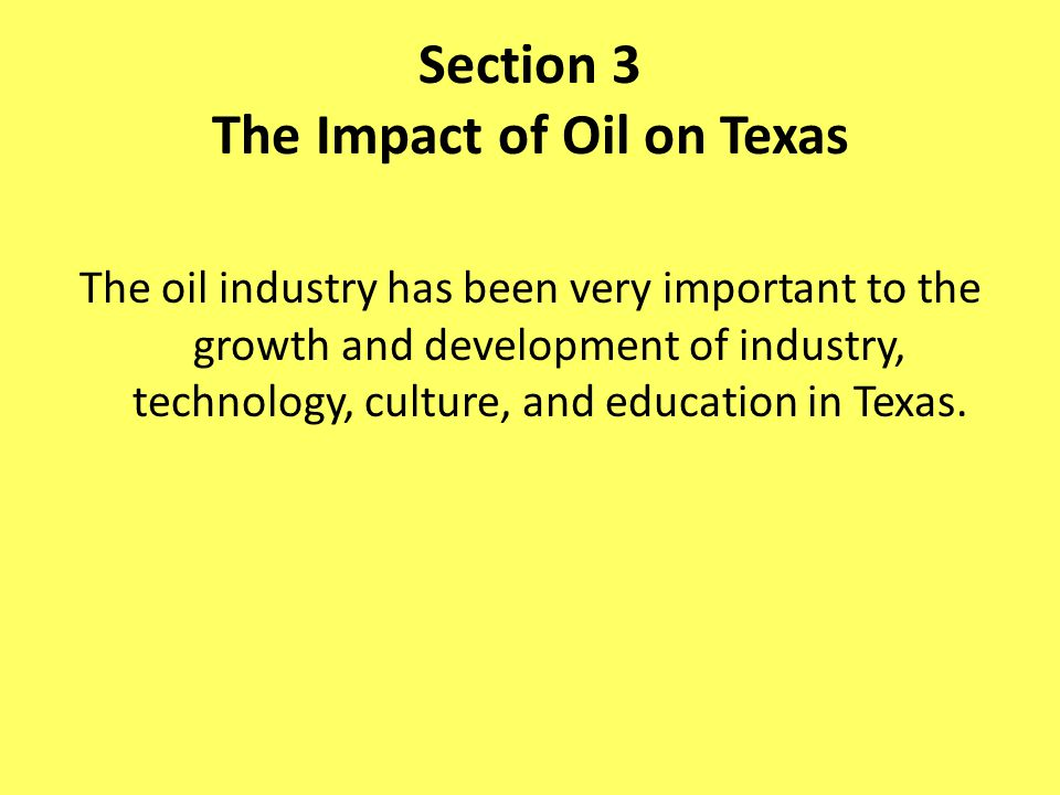 Section 3 The Impact of Oil on Texas