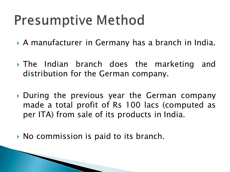 Presumptive Method A manufacturer in Germany has a branch in India.