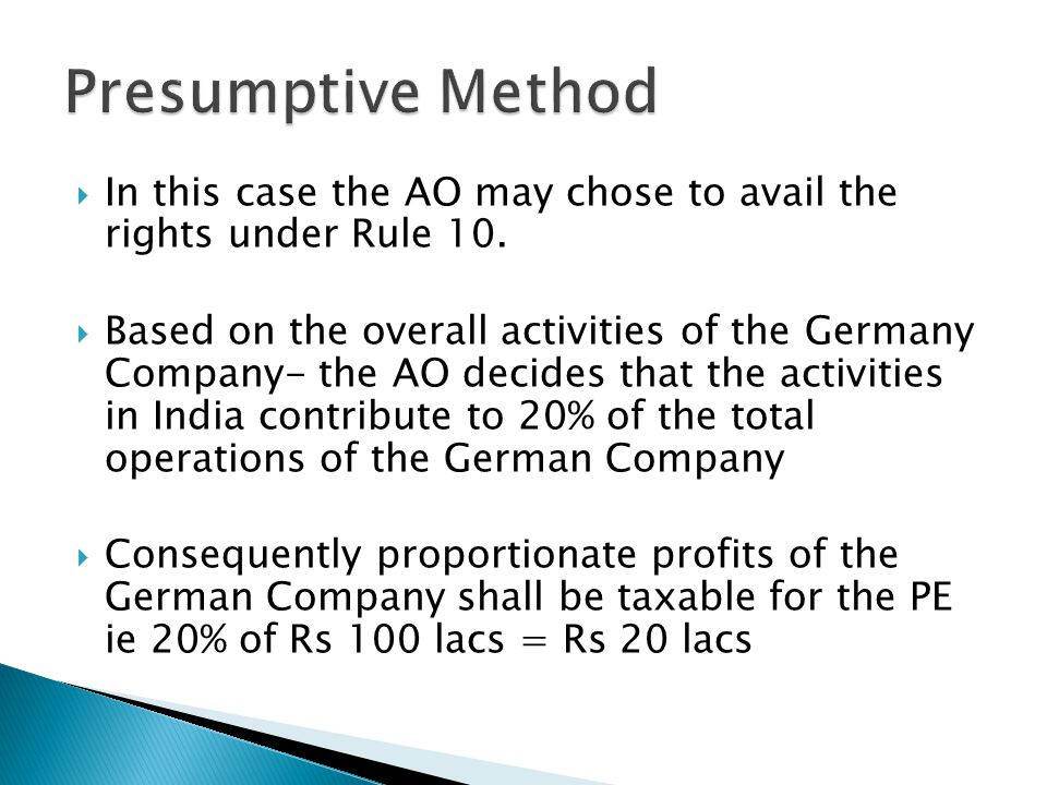 Presumptive Method In this case the AO may chose to avail the rights under Rule 10.
