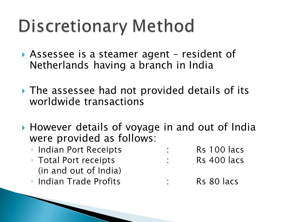 Discretionary Method Assessee is a steamer agent – resident of Netherlands having a branch in India.
