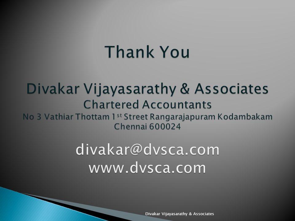 Thank You Divakar Vijayasarathy & Associates Chartered Accountants No 3 Vathiar Thottam 1st Street Rangarajapuram Kodambakam Chennai 600024 divakar@dvsca.com www.dvsca.com