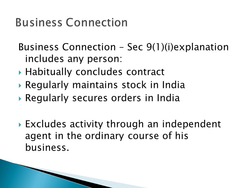 Business Connection Business Connection – Sec 9(1)(i)explanation includes any person: Habitually concludes contract.