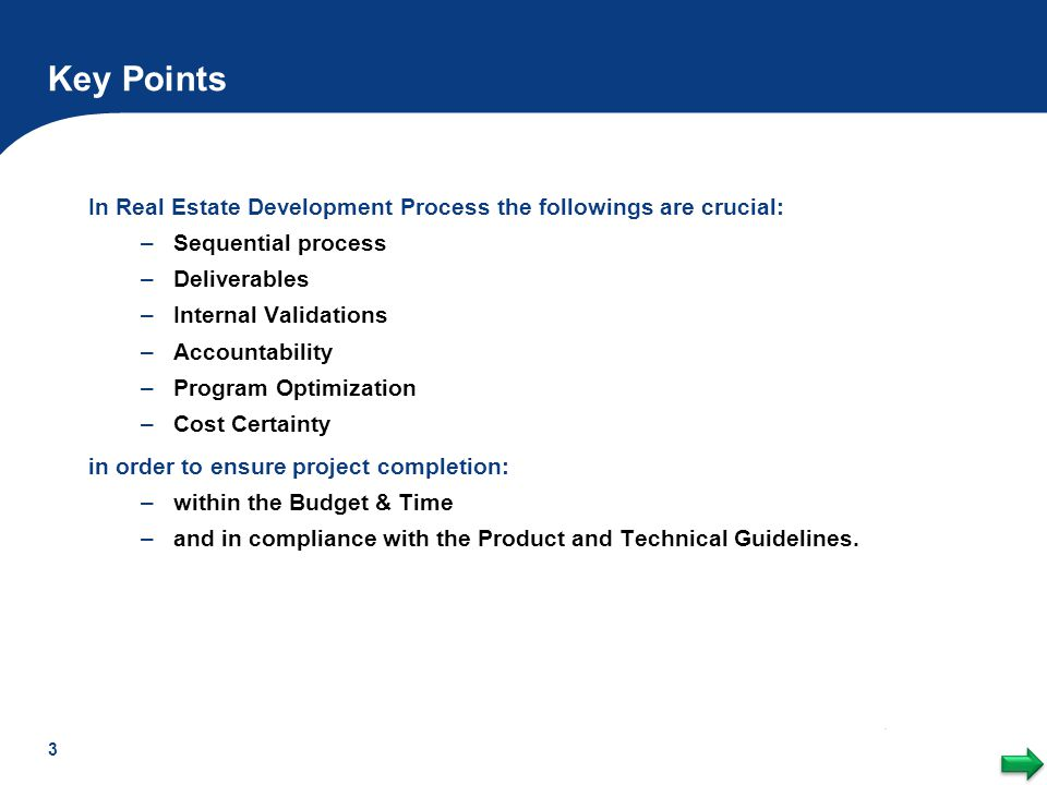 Key Points In Real Estate Development Process the followings are crucial: Sequential process. Deliverables.