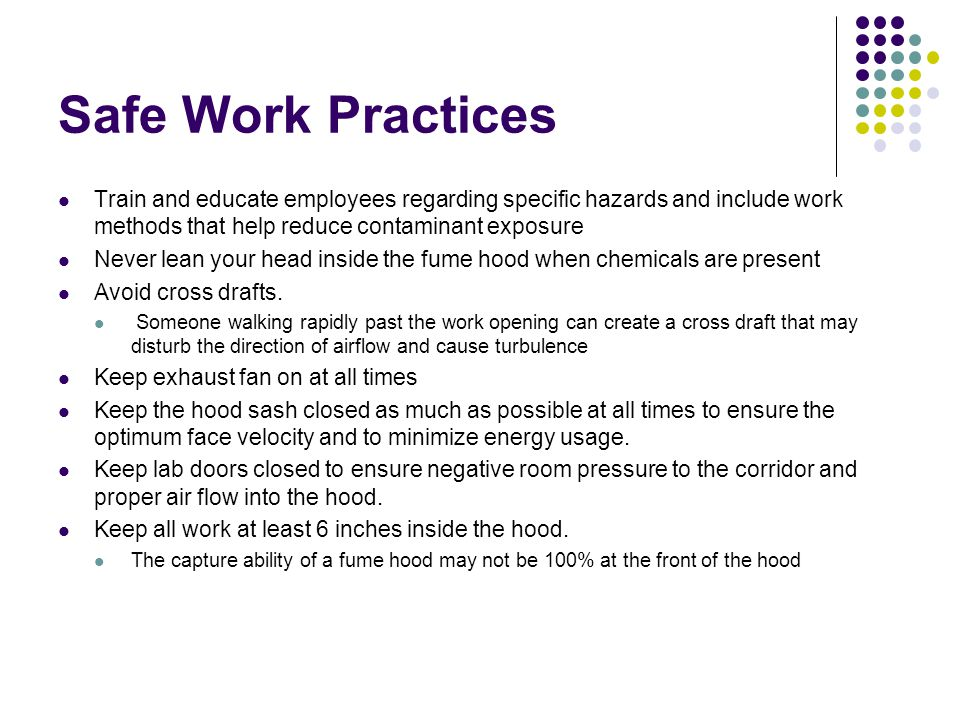 Safe Work Practices Train and educate employees regarding specific hazards and include work methods that help reduce contaminant exposure.