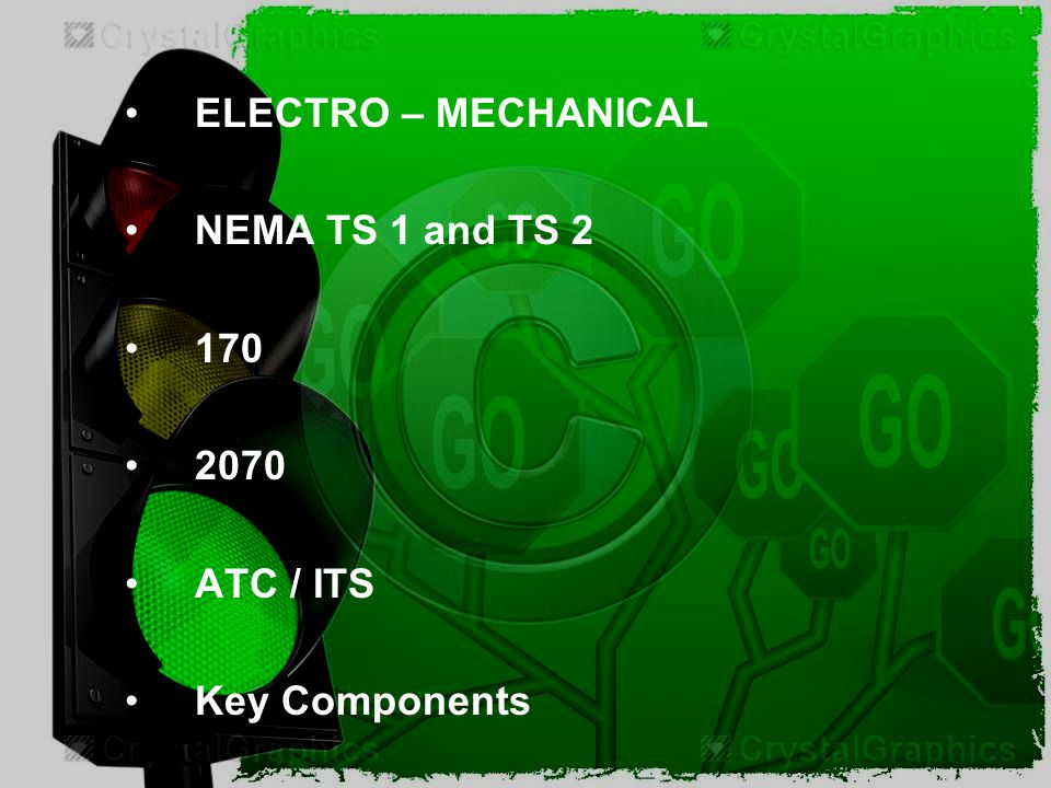 ELECTRO – MECHANICAL NEMA TS 1 and TS 2 170 2070 ATC / ITS Key Components