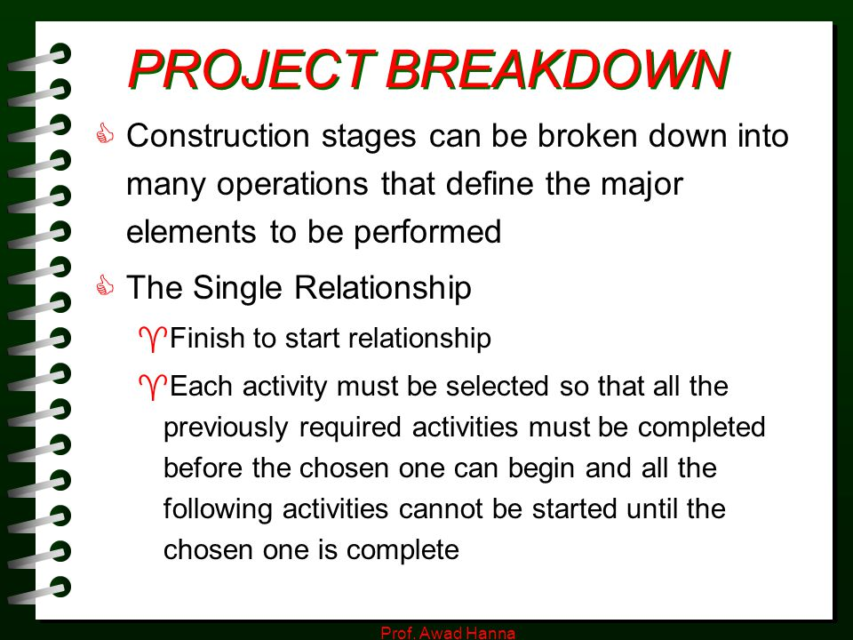 PROJECT BREAKDOWN Construction stages can be broken down into many operations that define the major elements to be performed.
