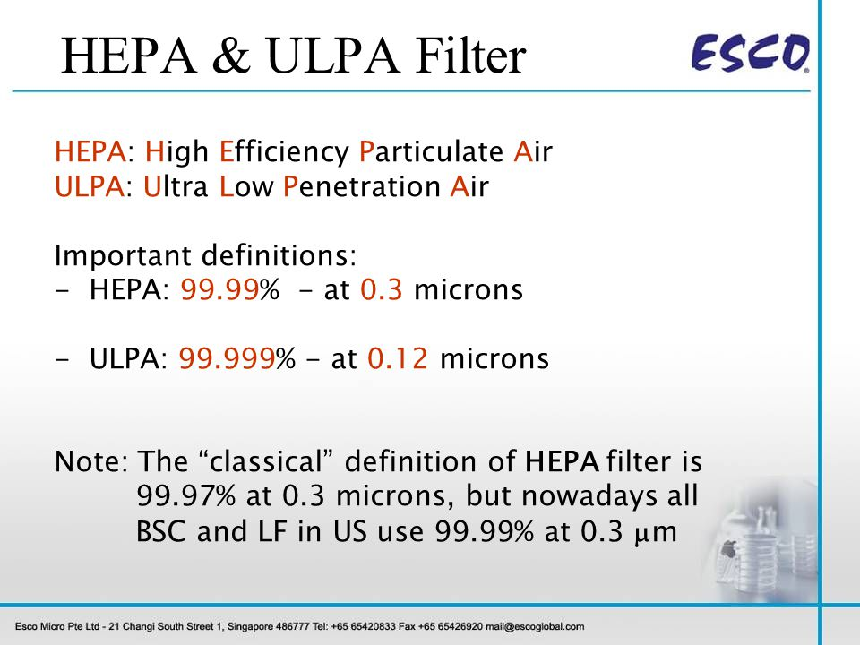 HEPA & ULPA Filter HEPA: High Efficiency Particulate Air ULPA: Ultra Low Penetration Air. Important definitions: