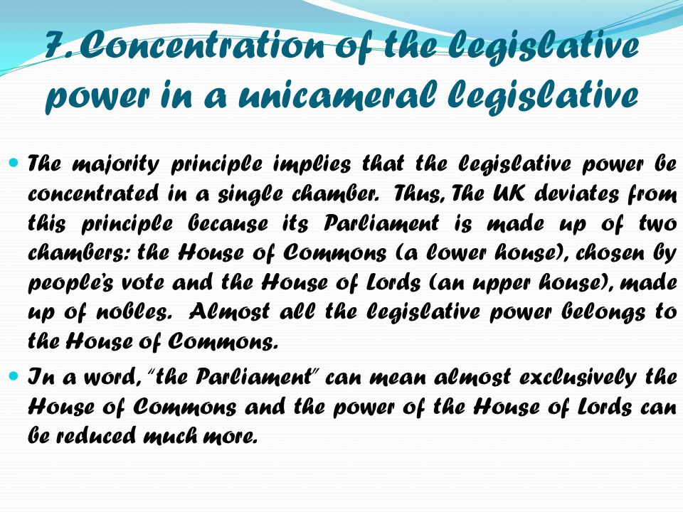 7. Concentration of the legislative power in a unicameral legislative
