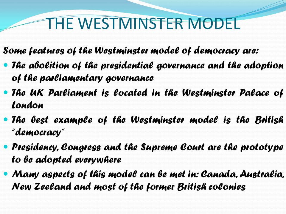 THE WESTMINSTER MODEL Some features of the Westminster model of democracy are: