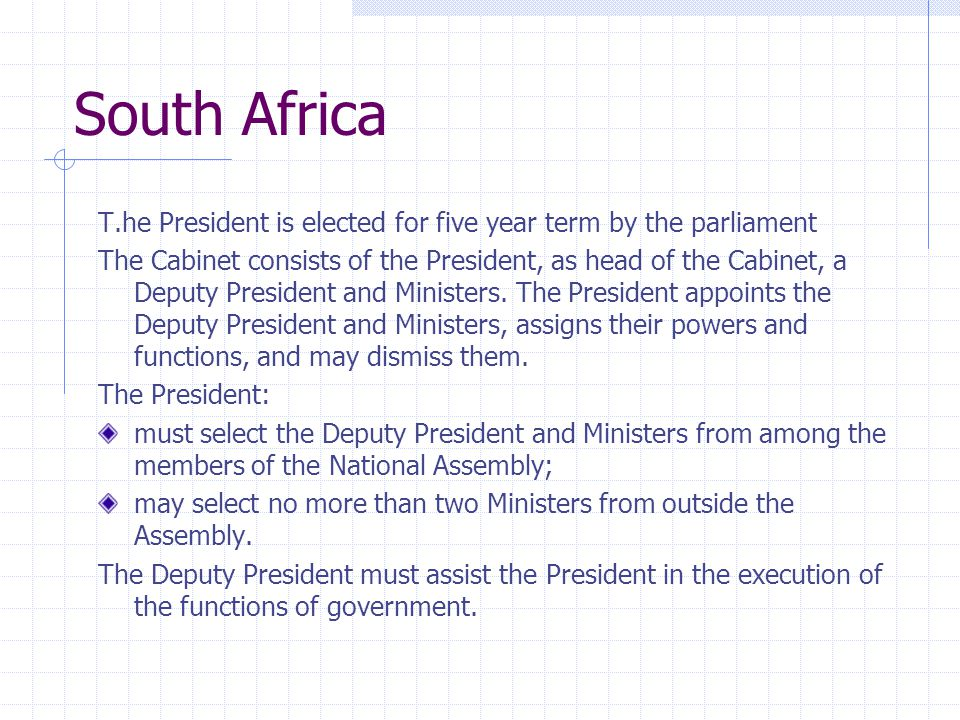 South Africa T.he President is elected for five year term by the parliament.