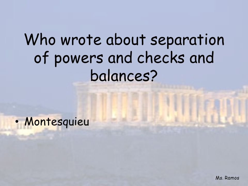 Who wrote about separation of powers and checks and balances