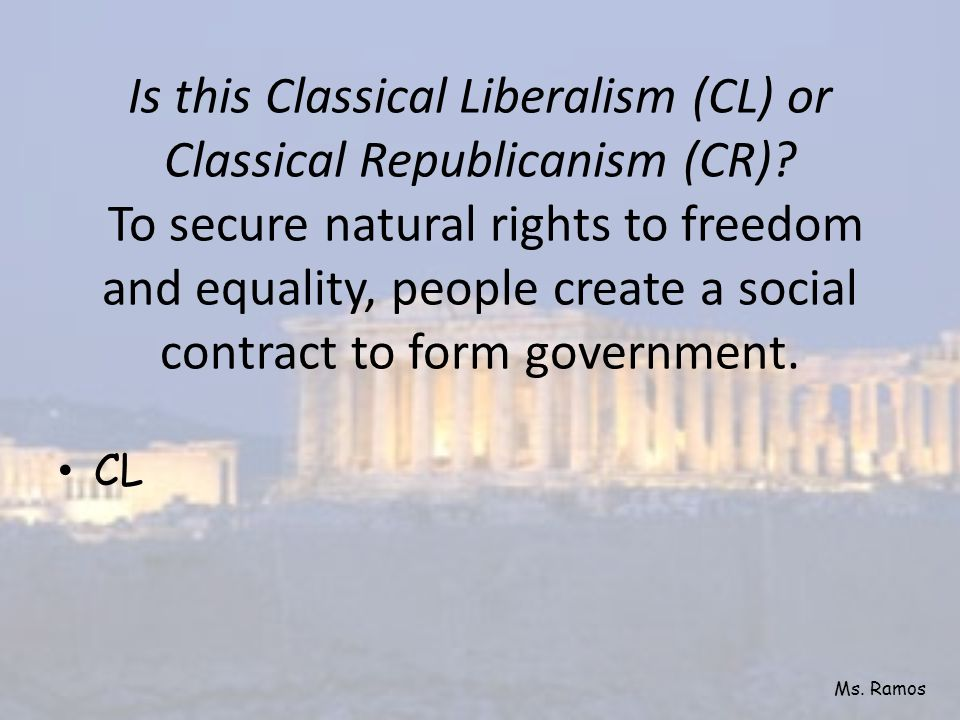 Is this Classical Liberalism (CL) or Classical Republicanism (CR)