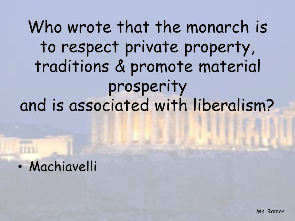 Who wrote that the monarch is to respect private property, traditions & promote material prosperity and is associated with liberalism