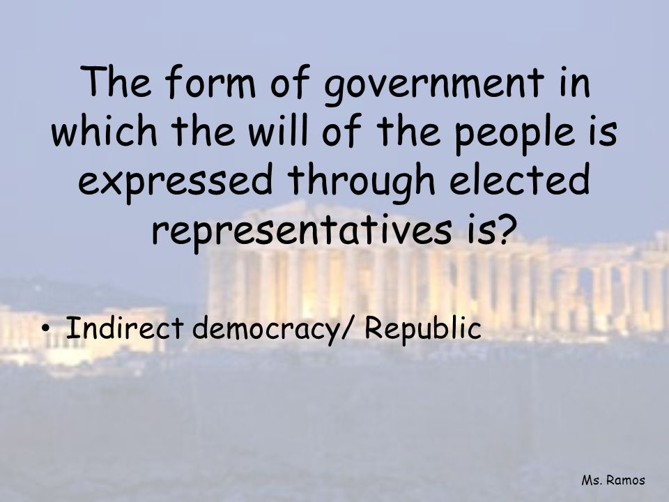 The form of government in which the will of the people is expressed through elected representatives is