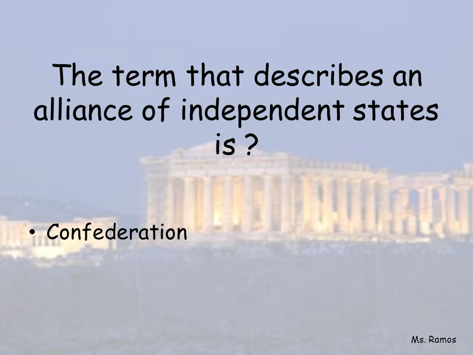 The term that describes an alliance of independent states is