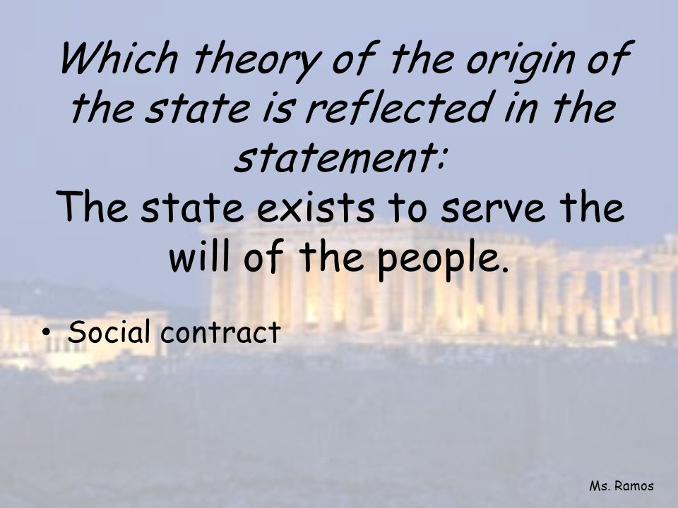 Which theory of the origin of the state is reflected in the statement: The state exists to serve the will of the people.