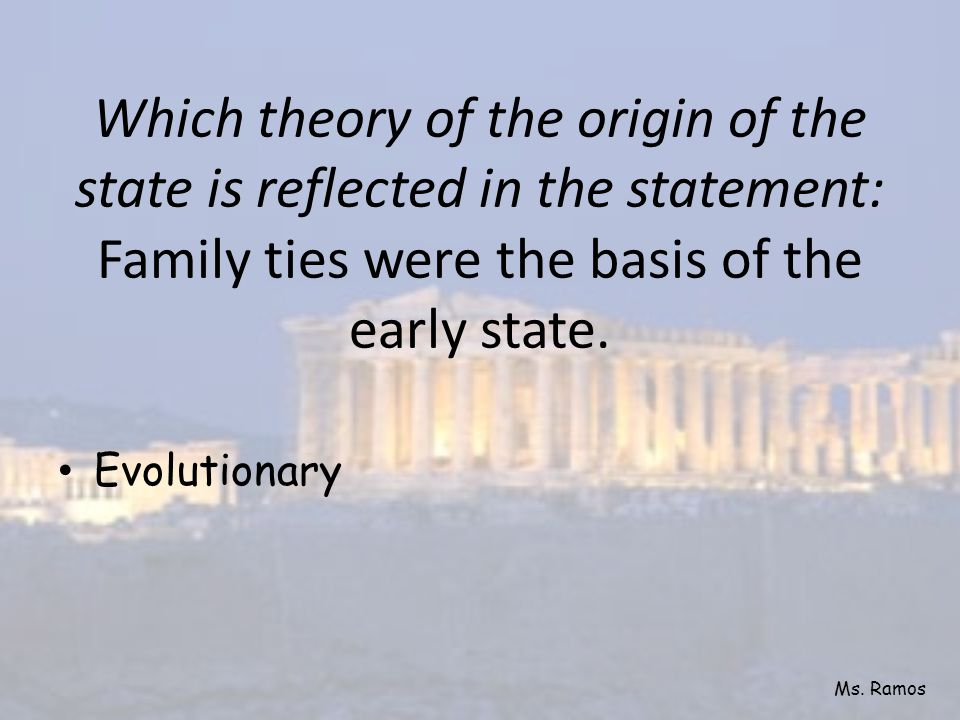 Which theory of the origin of the state is reflected in the statement: Family ties were the basis of the early state.