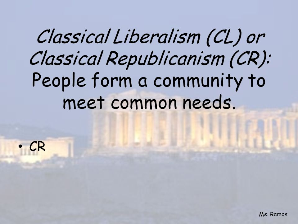 Classical Liberalism (CL) or Classical Republicanism (CR): People form a community to meet common needs.
