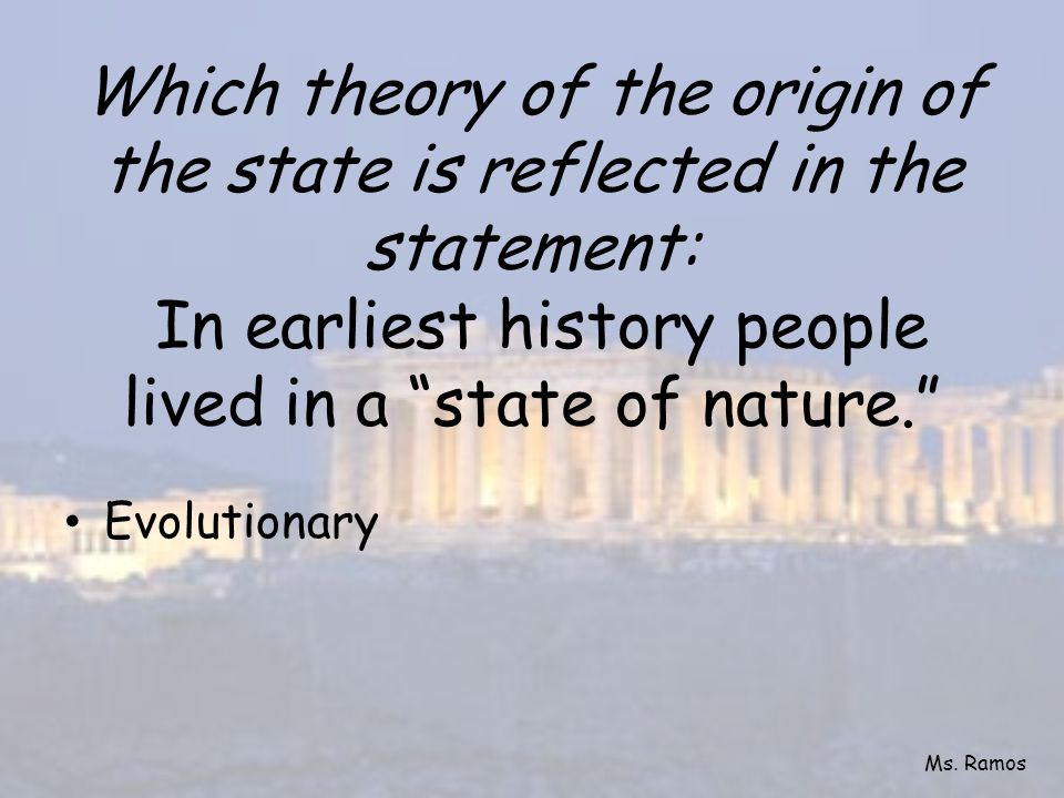Which theory of the origin of the state is reflected in the statement: In earliest history people lived in a state of nature.