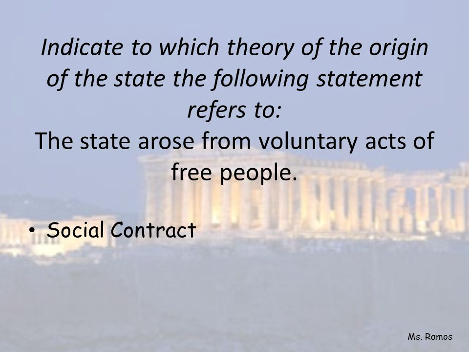 Indicate to which theory of the origin of the state the following statement refers to: The state arose from voluntary acts of free people.