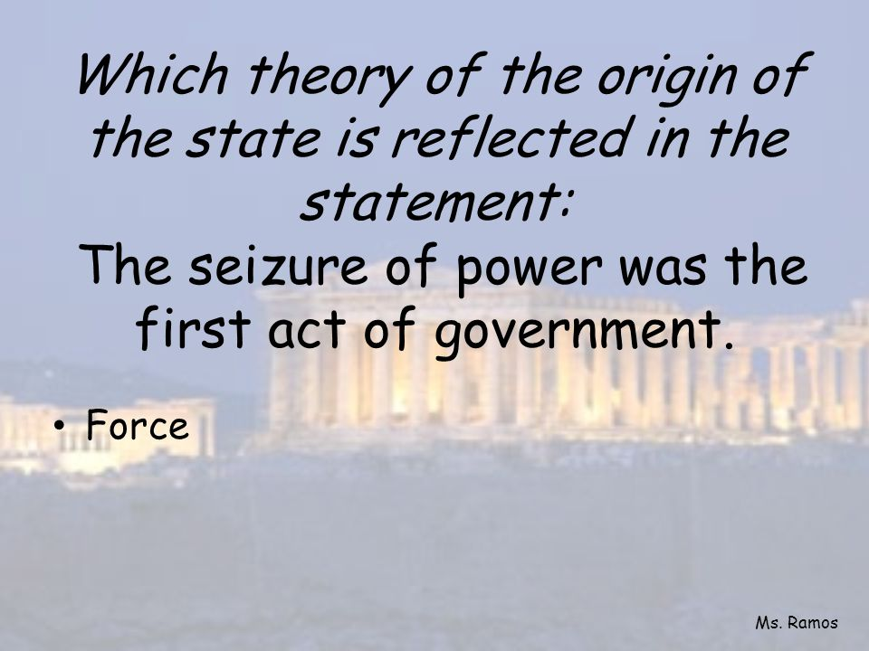 Which theory of the origin of the state is reflected in the statement: The seizure of power was the first act of government.