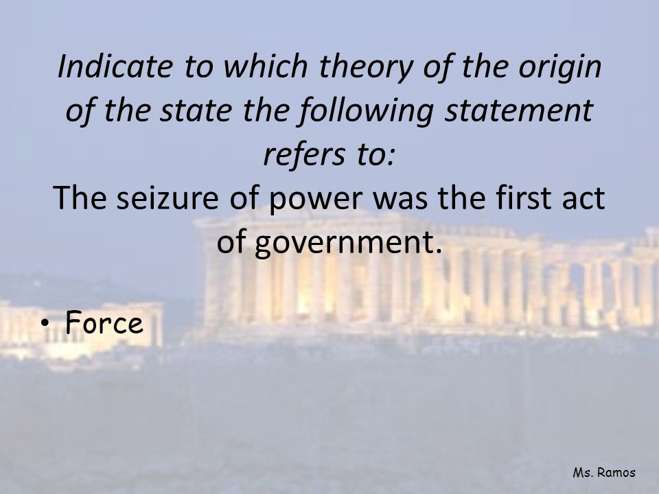 Indicate to which theory of the origin of the state the following statement refers to: The seizure of power was the first act of government.