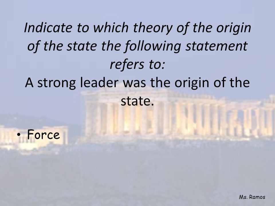Indicate to which theory of the origin of the state the following statement refers to: A strong leader was the origin of the state.