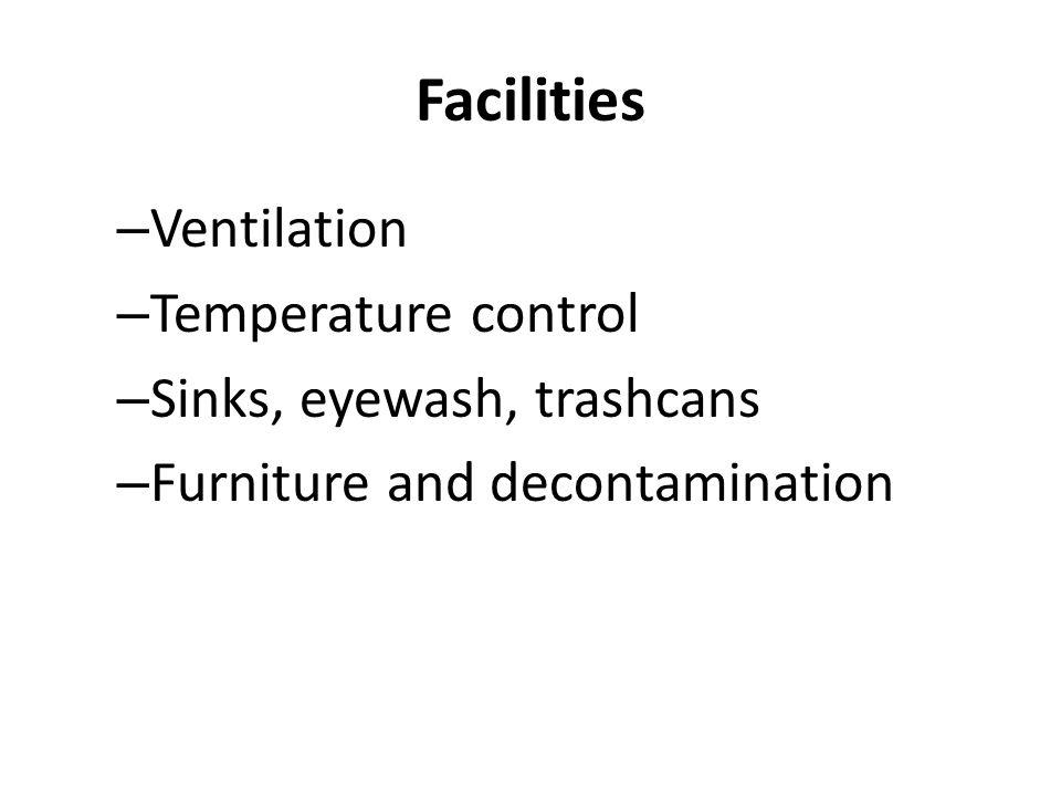 Facilities Ventilation Temperature control Sinks, eyewash, trashcans