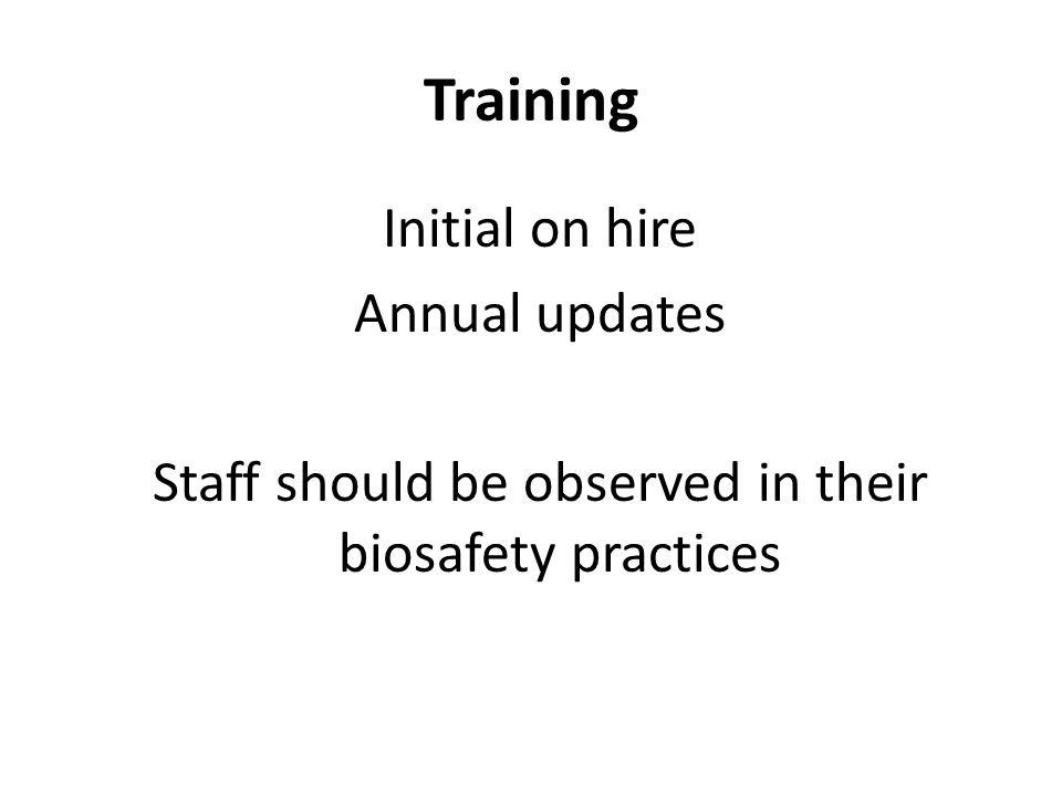 Staff should be observed in their biosafety practices