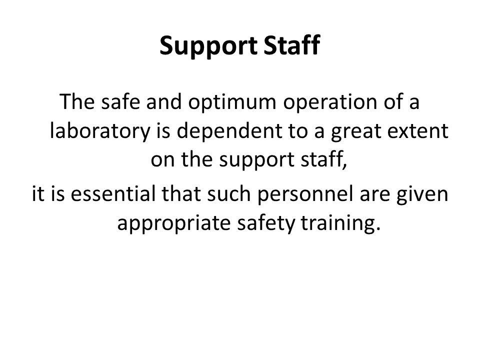 Support Staff The safe and optimum operation of a laboratory is dependent to a great extent on the support staff,