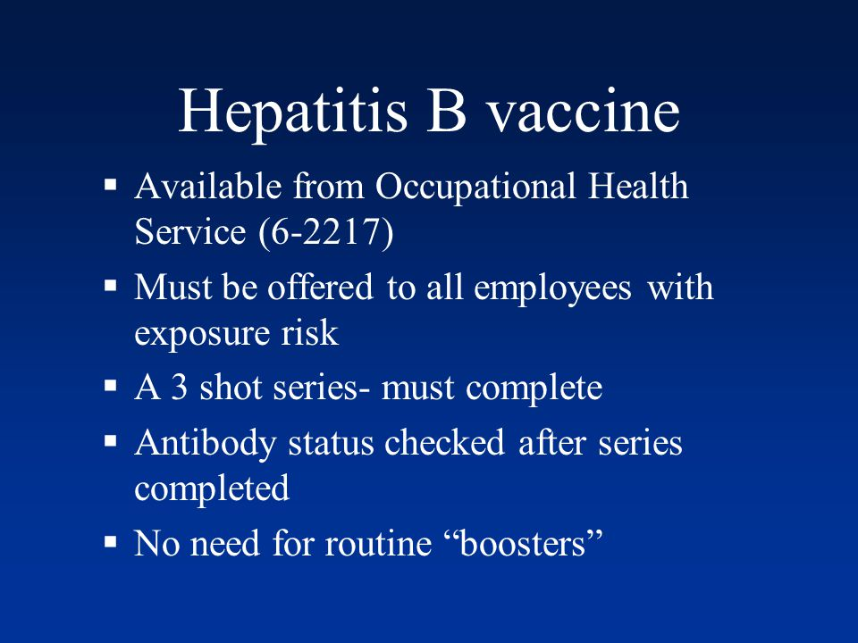 Hepatitis B vaccine Available from Occupational Health Service (6-2217) Must be offered to all employees with exposure risk.