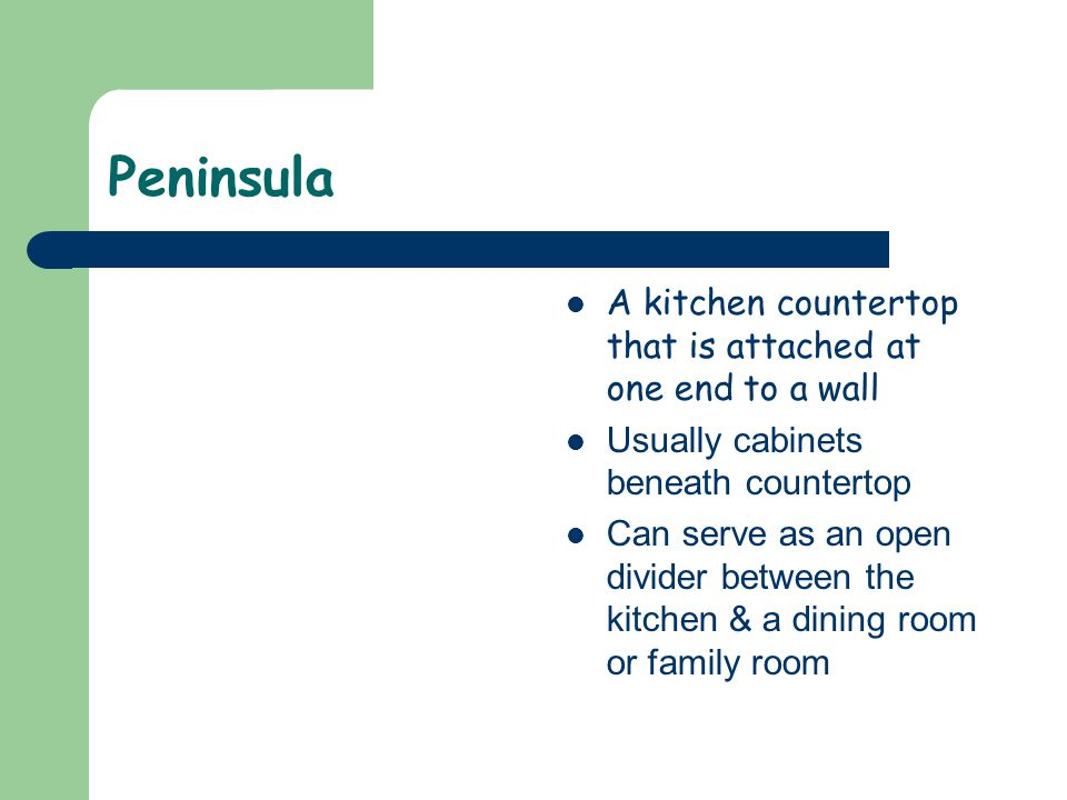 Peninsula A kitchen countertop that is attached at one end to a wall