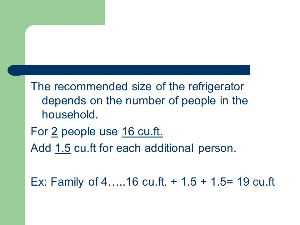The recommended size of the refrigerator depends on the number of people in the household.