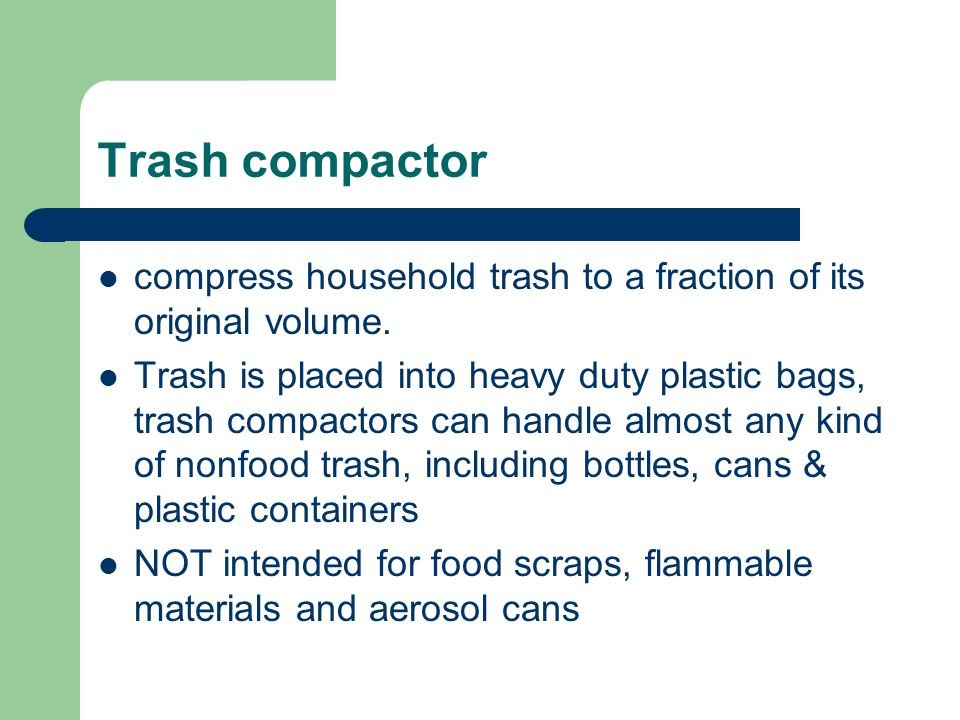 Trash compactor compress household trash to a fraction of its original volume.