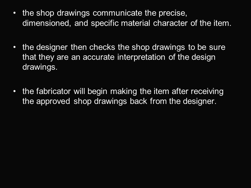 the shop drawings communicate the precise, dimensioned, and specific material character of the item.
