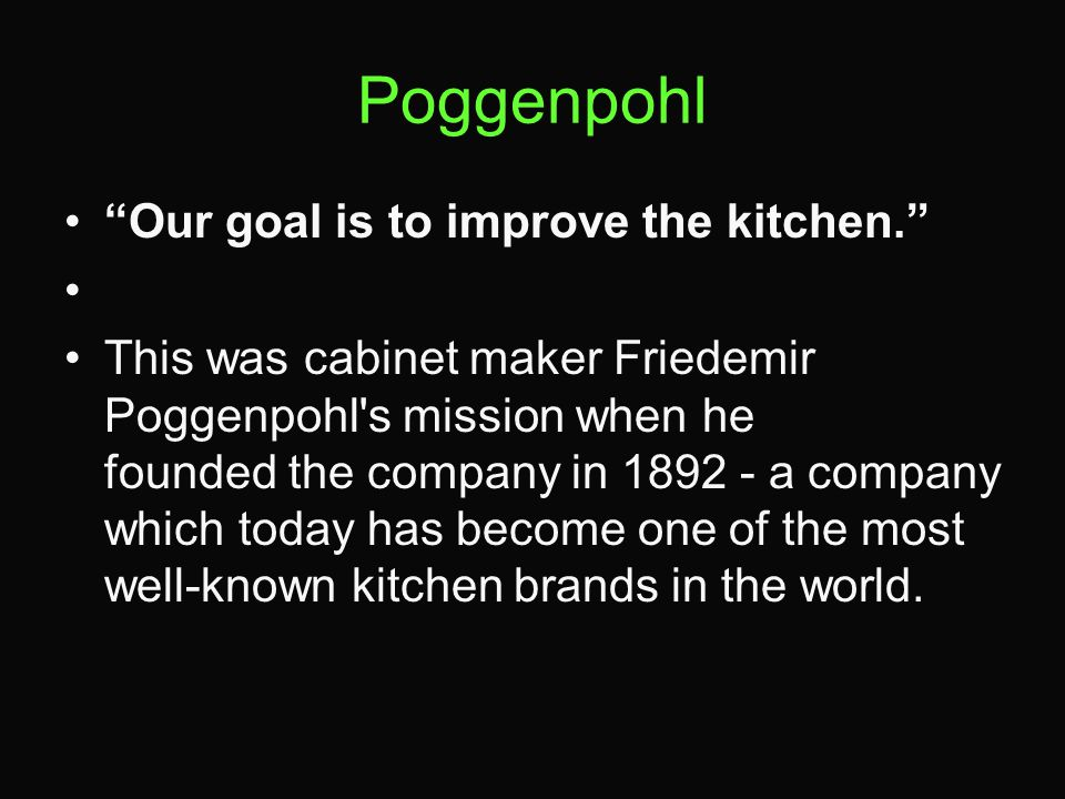 Poggenpohl Our goal is to improve the kitchen.