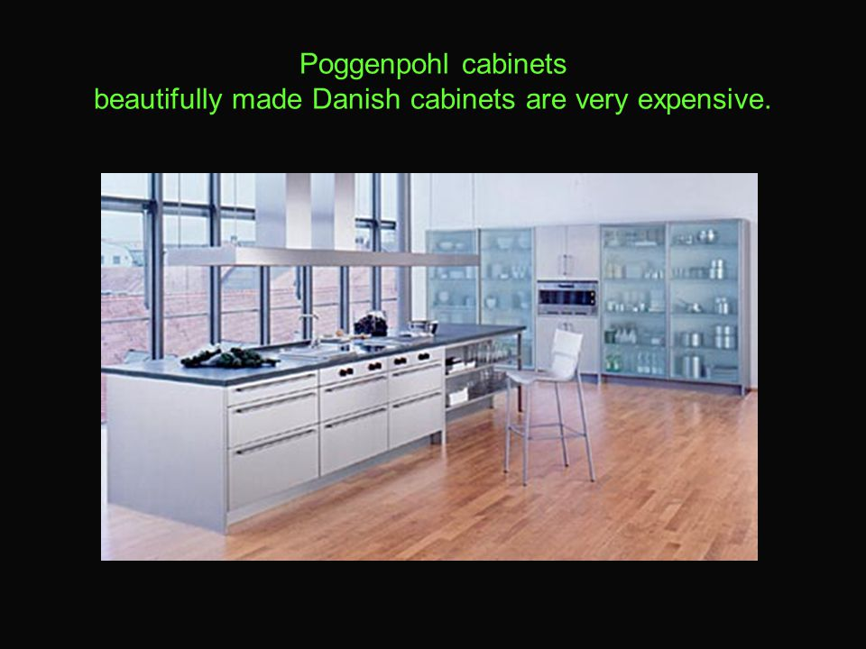 Poggenpohl cabinets beautifully made Danish cabinets are very expensive.