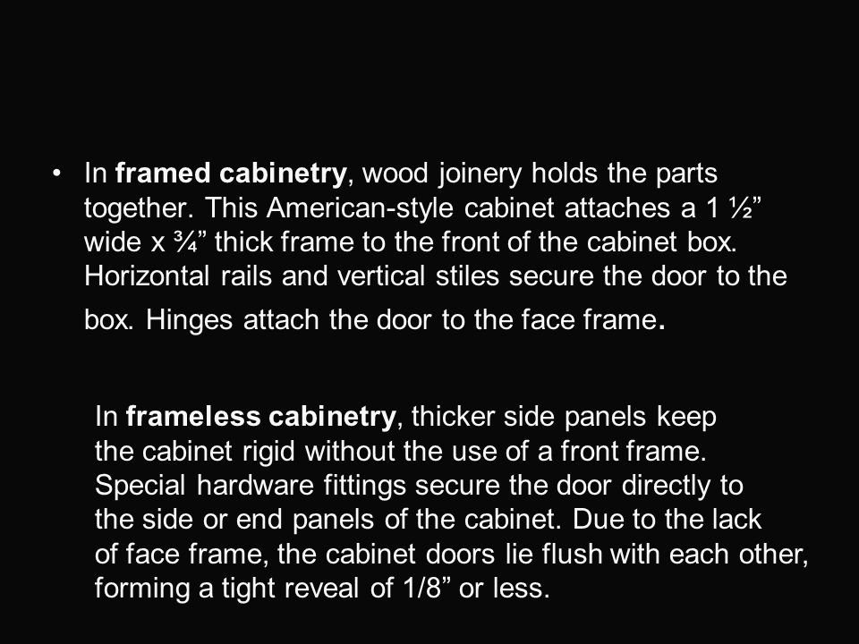 In framed cabinetry, wood joinery holds the parts together