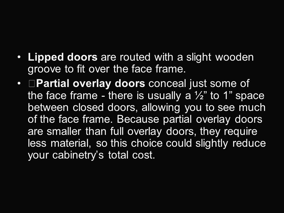 Lipped doors are routed with a slight wooden groove to fit over the face frame.