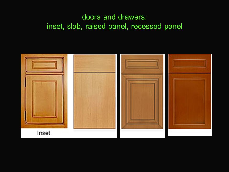 doors and drawers: inset, slab, raised panel, recessed panel