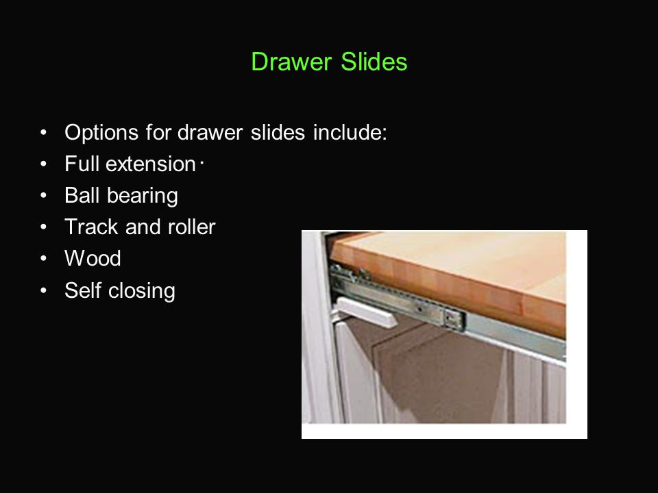 Drawer Slides Options for drawer slides include: Full extension・